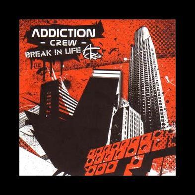 Addiction Crew - Break In Life