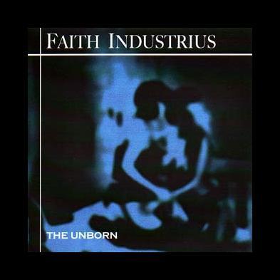 Faith Industrius - The Unborn