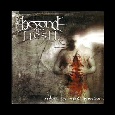 Beyond The Flesh - What The Mind Perceives