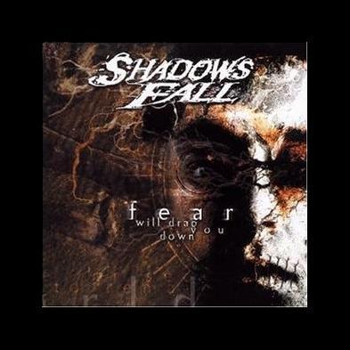 Shadows Fall - Fear Will Drag You Down