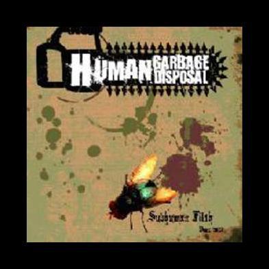 Human Garbage Disposal - Demo 2007 - Subhuman Filth