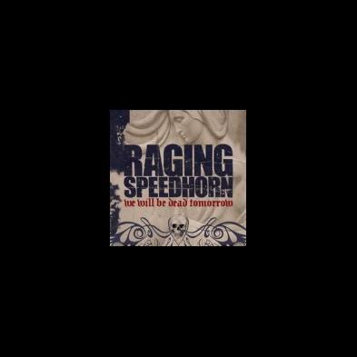 Raging Speedhorn - We Will Be Dead Tomorrow