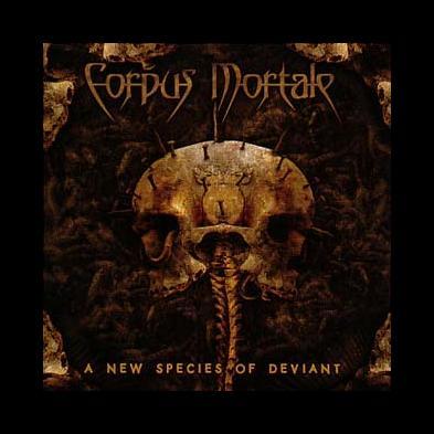 Corpus Mortale - A New Species Of Deviant