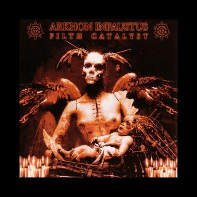 Arkhon Infaustus - Filth Catalyst