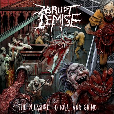 Abrupt Demise - The Pleasure to Kill and Grind