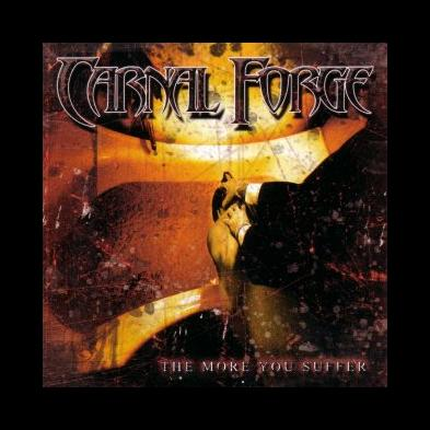 Carnal Forge - The More You Suffer