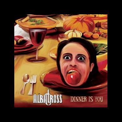 Albatross - Dinner Is You