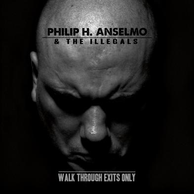 Philip H Anselmo and The Illegals - Walk Through Exits Only