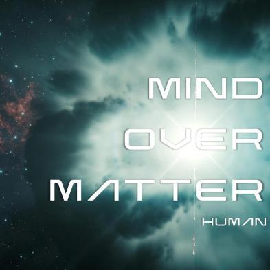 Mind Over Matter - Human