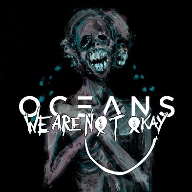 Oceans - We Are Nøt Okay