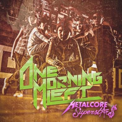 One Morning Left - Metalcore Superstars