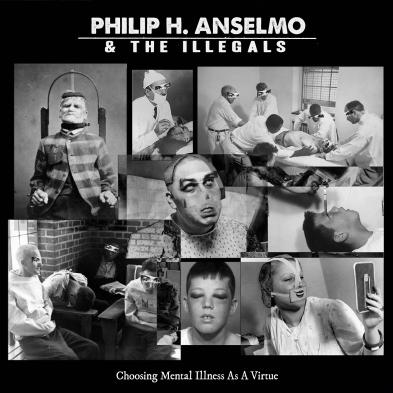 Philip H Anselmo and The Illegals - Choosing Mental Illness As A Virtue