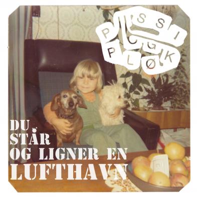 Pussi & Pløk - Du står og ligner en lufthavn
