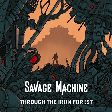Savage Machine - Through The Iron Forest