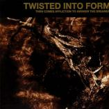 Twisted Into Form - Then Comes Affliction To Awaken The Dreamer