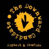 The Downward Candidate - Distort & Confuse