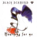 Black Diamond - Mourning For Me