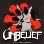 Unbelief - Fuck Me Break Me Shape Me
