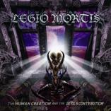 Legio Mortis - The Human Creation And The Devil's Contribution