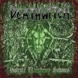 Deathwitch - Voilence Blasphemy Sodomy