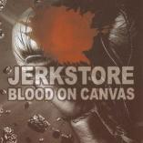 Jerkstore - Blood On Canvas
