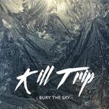 Kill Trip - Bury the Sky