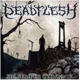 Deadflesh - Sic Semper Tyrannis