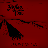 Before Fire - Temper of Two