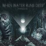 When Water Runs Deep - Pangeae